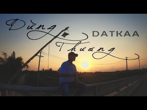 Lời bài hát Dừng Thương [DatKaa] [Lyrics Kèm Hợp Âm]