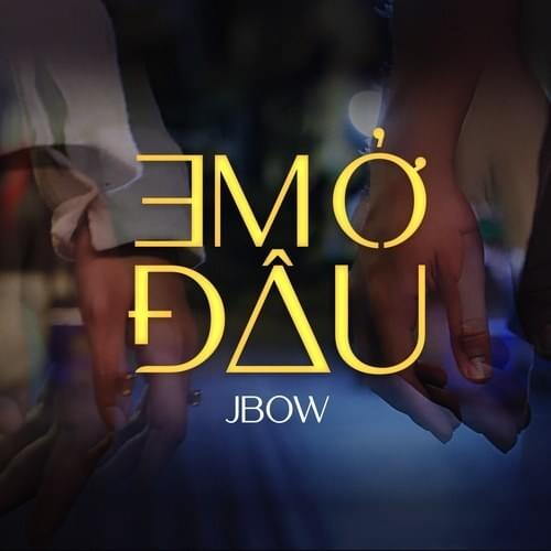 JBOW – Em Ở Đâu Lyrics | Genius Lyrics
